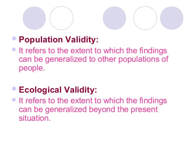 Population Validity: It refers to the extent to which the findings can be generalized to other populations of people. E...