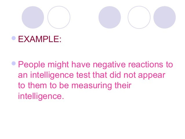 EXAMPLE: People might have negative reactions to an intelligence test that did not appear to them to be measuring their ...