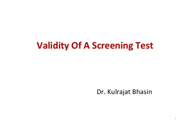 Validity Of A Screening Test Dr. Kulrajat Bhasin 1