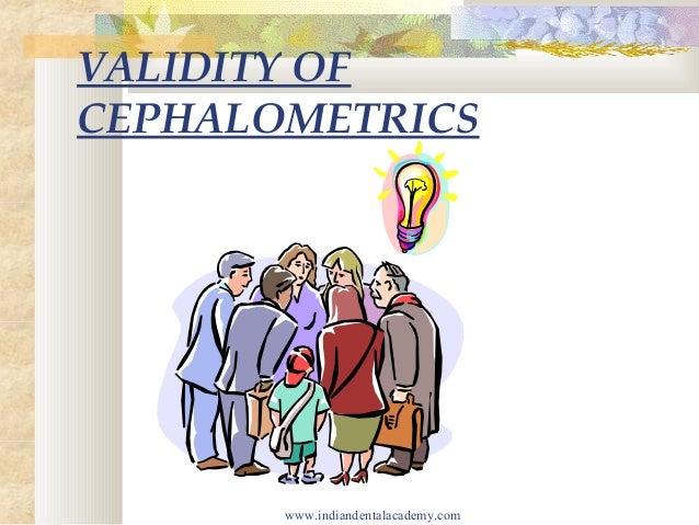 VALIDITY OF CEPHALOMETRICS  www.indiandentalacademy.com