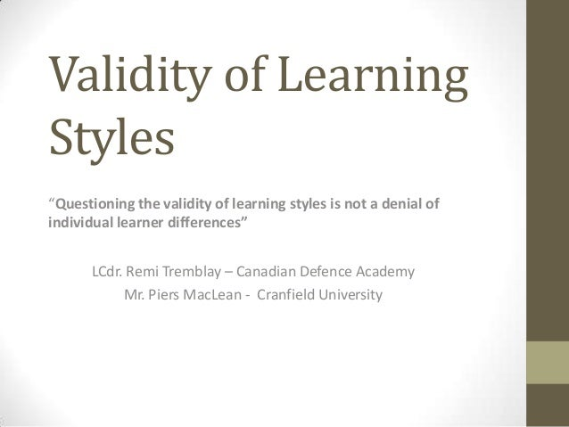 "Validity of Learning Styles ""Questioning the validity of learning styles is not a denial of individual learner differences..."