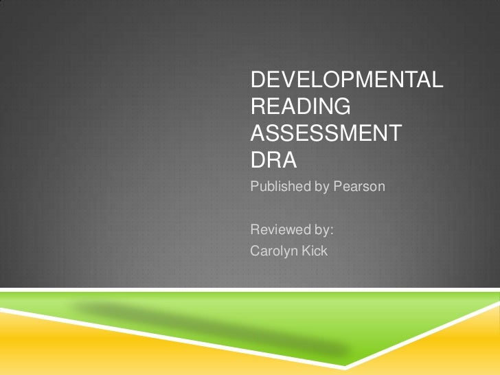 DEVELOPMENTALREADINGASSESSMENTDRAPublished by PearsonReviewed by:Carolyn Kick