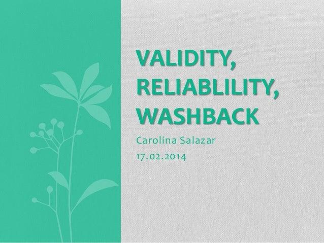 VALIDITY, RELIABLILITY, WASHBACK Carolina Salazar 17.02.2014
