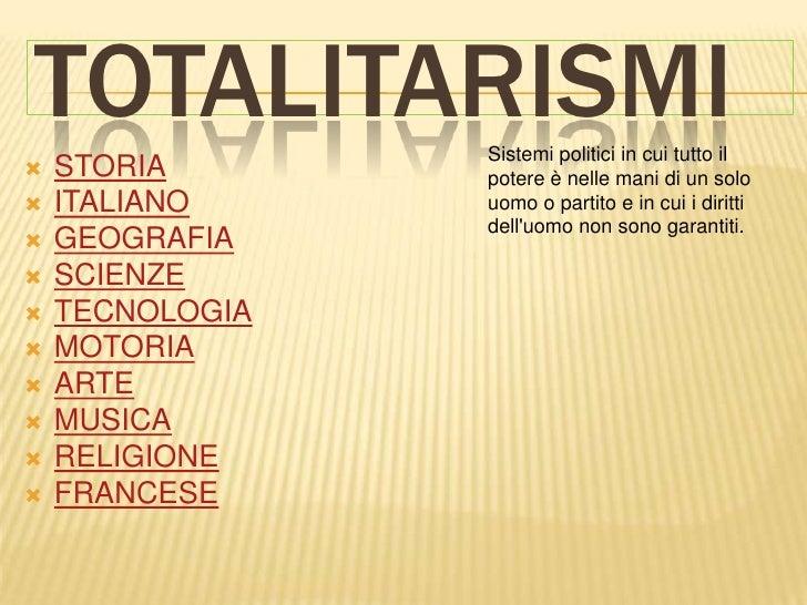 TOTALITARISMI    Sistemi politici in cui tutto il   STORIA       potere è nelle mani di un solo   ITALIANO     uomo o pa...