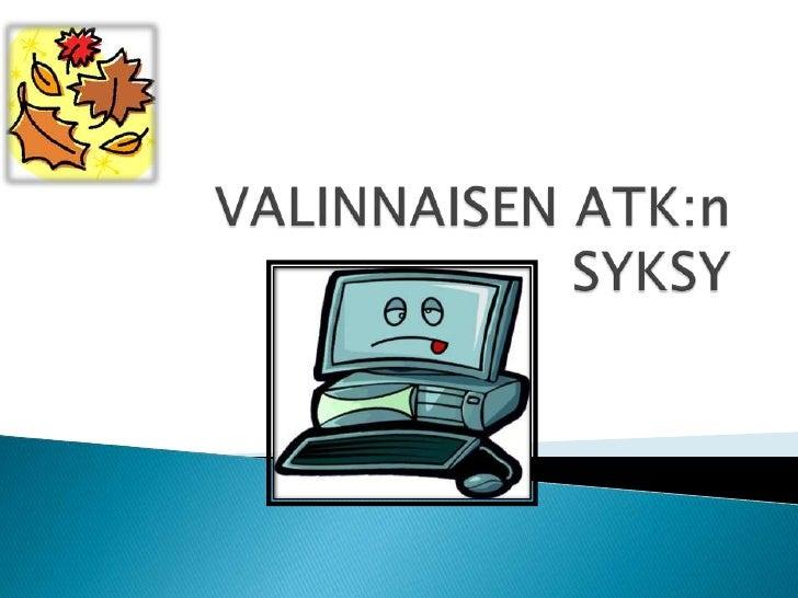 VALINNAISEN ATK:n SYKSY  <br />