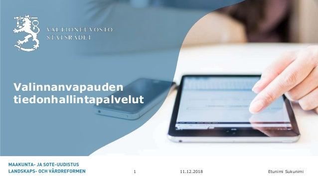 Etunimi Sukunimi Valinnanvapauden tiedonhallintapalvelut 11.12.20181