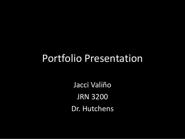 Portfolio PresentationJacci ValiñoJRN 3200Dr. Hutchens