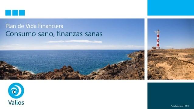 Plan de Vida Financiera Consumo sano, finanzas sanas Actualización jul-2014