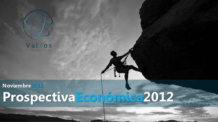 Noviembre2011ProspectivaEconómica2012                           © Valios S.A.S.
