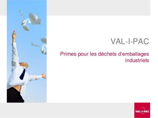 VAL-I-PAC Primes pour les déchets d'emballages industriels