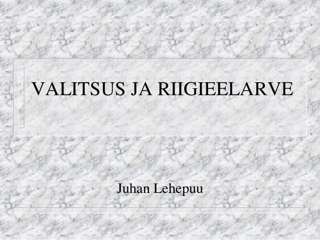 VALITSUS JA RIIGIEELARVE  Juhan Lehepuu