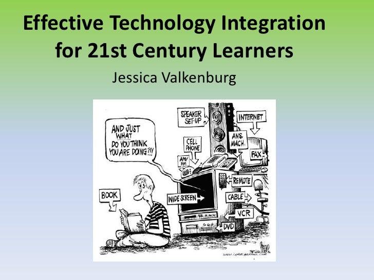 Effective Technology Integration for 21st Century Learners<br />Jessica Valkenburg<br />