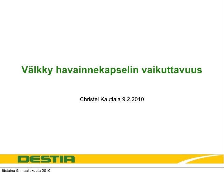 Välkky havainnekapselin vaikuttavuus                                  Christel Kautiala 9.2.2010     tiistaina 9. maalisku...