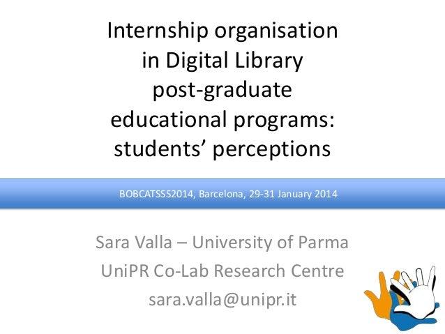Internship organisation in Digital Library post-graduate educational programs: students' perceptions BOBCATSSS2014, Barcel...