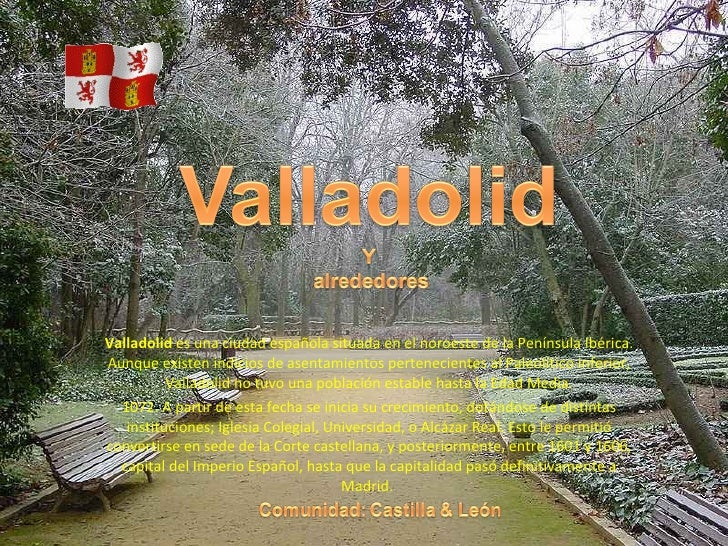 Valladolid  es una ciudad española situada en el noroeste de la Península Ibérica. Aunque existen indicios de asentamiento...