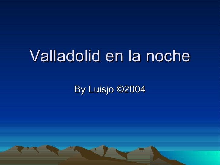 Valladolid en la noche By Luisjo ©2004