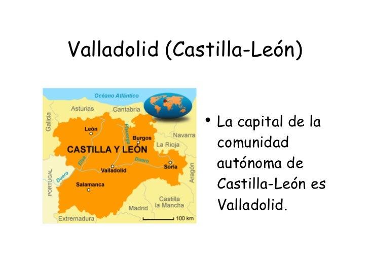 Valladolid (Castilla-León) <ul><li>La capital de la comunidad autónoma de Castilla-León es Valladolid. </li></ul>