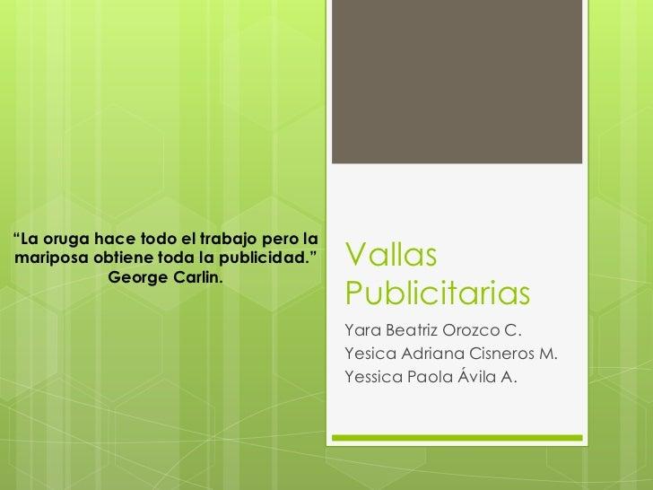 """Vallas Publicitarias<br />Yara Beatriz Orozco C.<br />Yesica Adriana Cisneros M.<br />Yessica Paola Ávila A. <br />""""La oru..."""