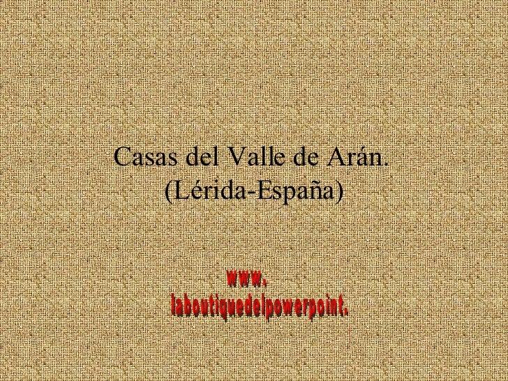 Casas del Valle de Arán.  (Lérida-España) www. laboutiquedelpowerpoint. com