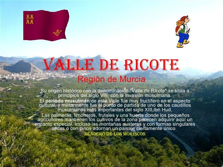 """Valle de Ricote Regiòn de Murcia Su origen histórico con la denominación """"Valle de Ricote"""" se sitúa a principios..."""