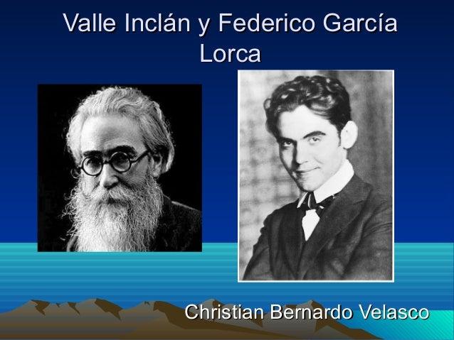 Valle Inclán y Federico GarcíaValle Inclán y Federico GarcíaLorcaLorcaChristian Bernardo VelascoChristian Bernardo Velasco