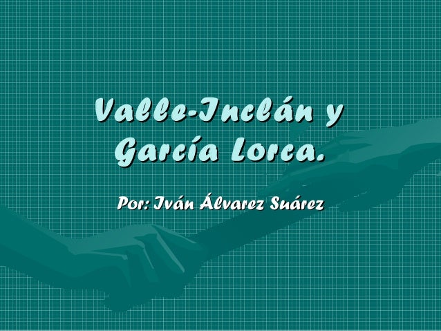 Valle-Inclán yValle-Inclán yGarcía Lorca.García Lorca.Por: Iván Álvarez SuárezPor: Iván Álvarez Suárez