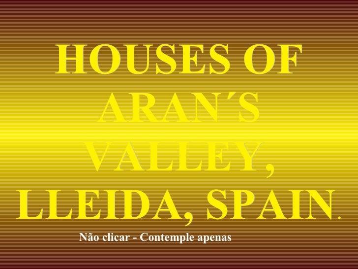 HOUSES OF ARAN´S VALLEY, LLEIDA, SPAIN . Não clicar - Contemple apenas