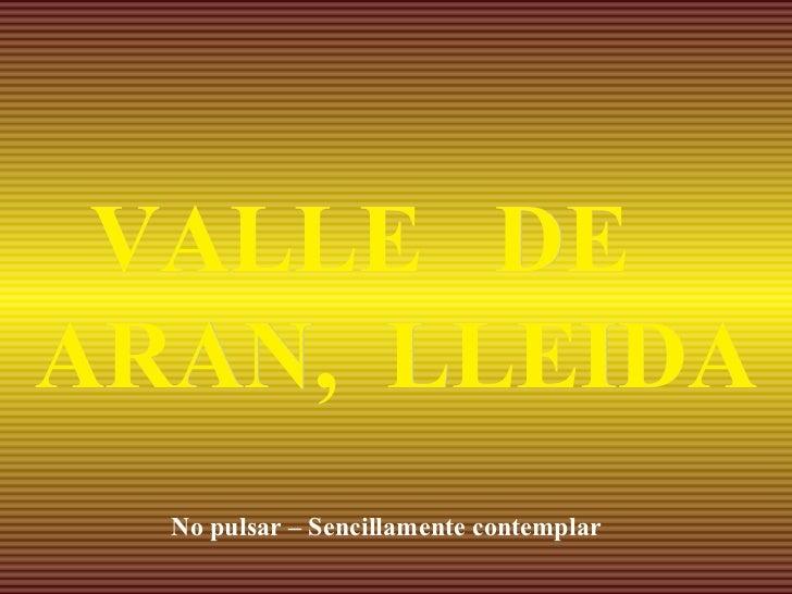 VALLE  DE  ARAN,  LLEIDA No pulsar – Sencillamente contemplar