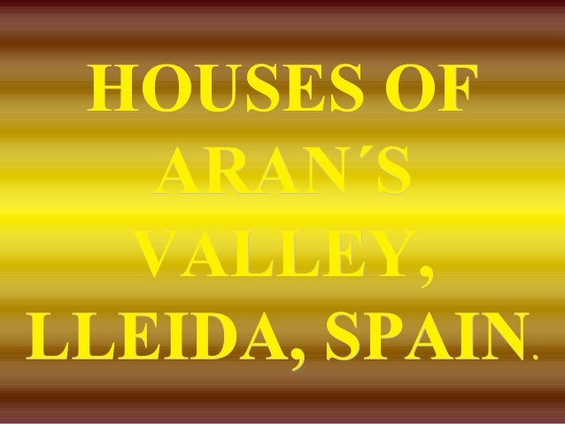 HOUSES OFHOUSES OF ARAN´SARAN´S VALLEY,VALLEY, LLEIDA, SPAINLLEIDA, SPAIN..