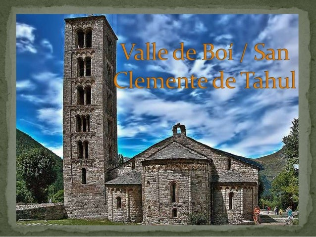  Valle de Boí. San Clemente de Tahul. Edificio. Interior. Exterior. La Torre. Pinturas Murales Románicas. Pantocrá...