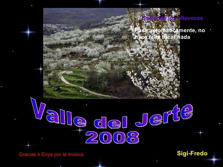 Sigi-Fredo   Gracias a Enya por la música Valle del Jerte 2008 Enciende los altavoces Pasa automáticamente, no hace falta ...