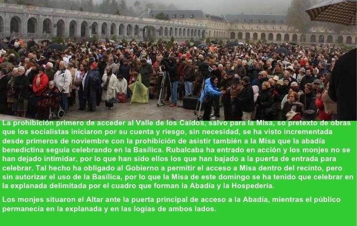 La prohibición primero de acceder al Valle de los Caídos, salvo para la Misa, so pretexto de obras que los socialistas ini...