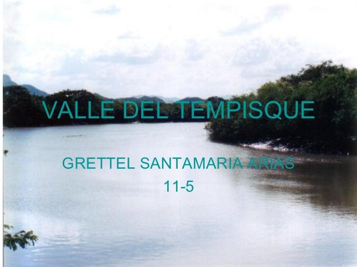 VALLE DEL TEMPISQUE GRETTEL SANTAMARIA ARIAS           11-5