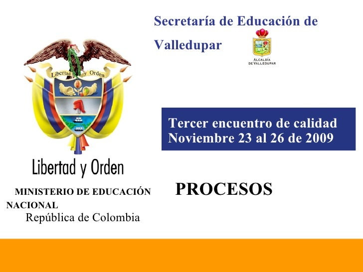 Tercer encuentro de calidad Noviembre 23 al 26 de 2009   MINISTERIO DE EDUCACIÓN NACIONAL   República de Colombia PROCESOS...