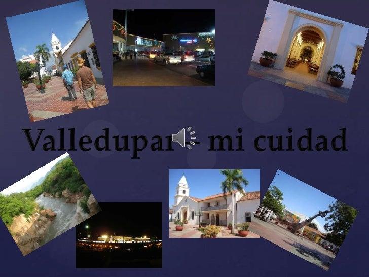 La gran ciudad del cacique upar con unos lugares impresionantes y hermosos, su gente su idioma inigualable, Valledupar es ...