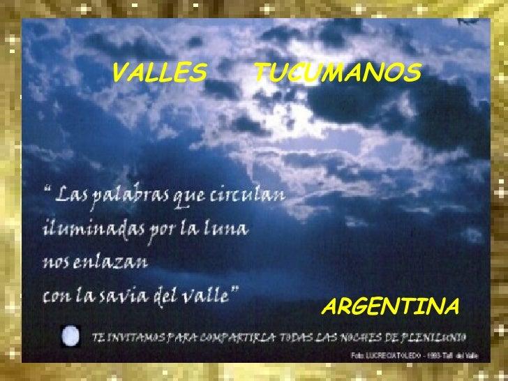 <ul><li>VALLES  TUCUMANOS </li></ul><ul><li>ARGENTINA </li></ul>