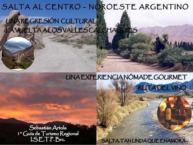 SALTA AL CENTRO – NOROESTE ARGENTINOUNA REGRESIÓN CULTURALLA VUELTA A LOS VALLES CALCHAQUIES                              ...