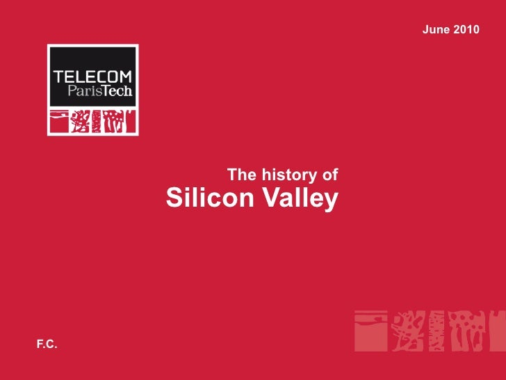June 2010                The history of        Silicon Valley     F.C.