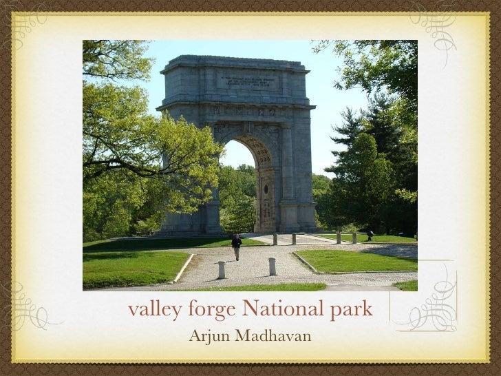 valley forge National park <ul><li>Arjun Madhavan </li></ul>
