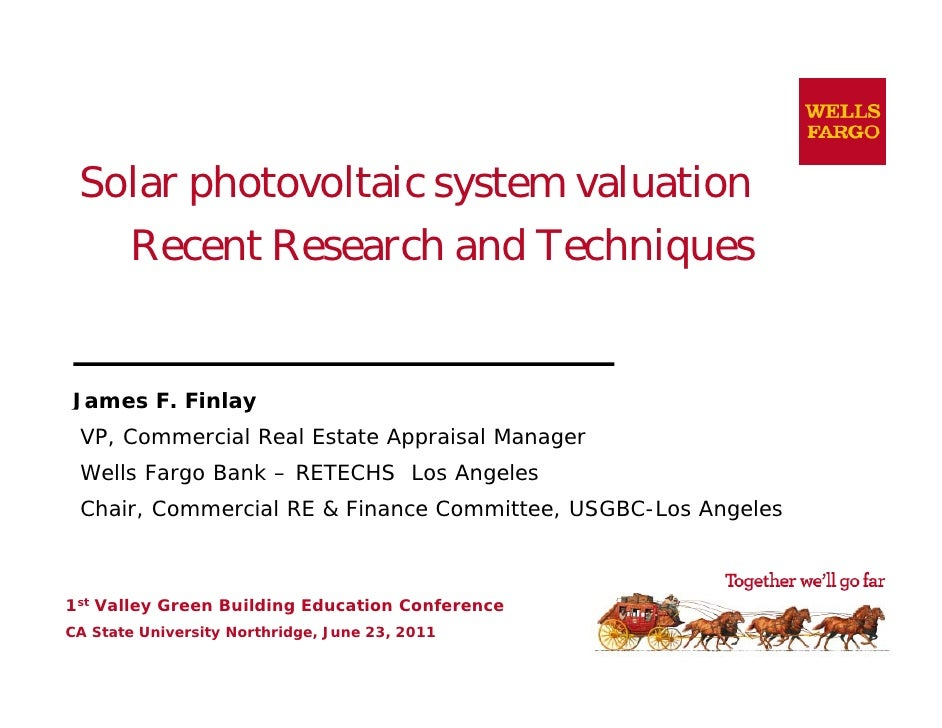Solar photovoltaic system valuation   Recent Research and TechniquesJames F. Finlay              y VP, Commercial Real Est...