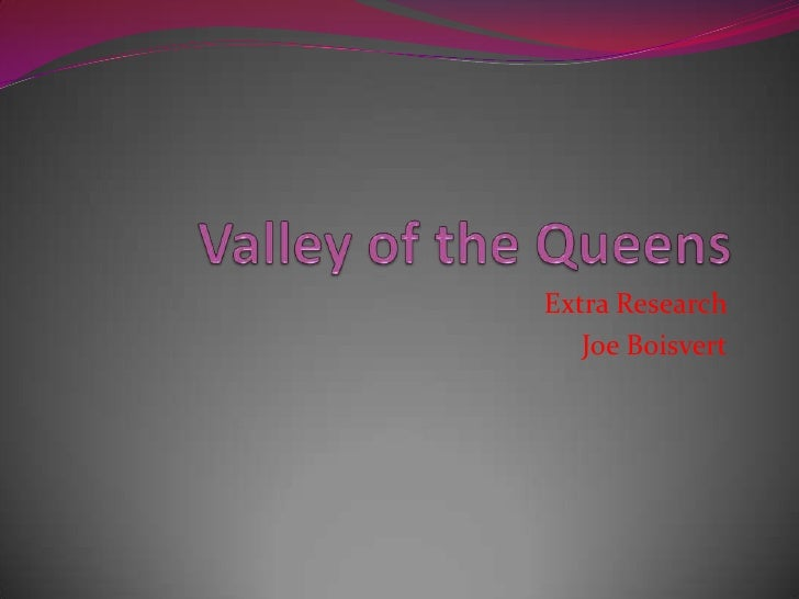 Valley of the Queens<br />Extra Research <br />Joe Boisvert<br />