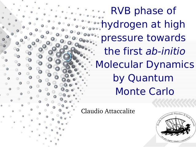 RVB phase of hydrogen at high pressure towards the first ab-initio Molecular Dynamics by Quantum Monte Carlo Claudio Attac...