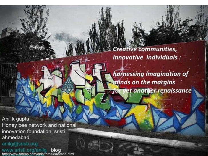anil k gupta National innovation Foundation ( nifindia.org)  [email_address] www.techpedia.in iima Creative communities, i...