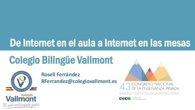 De Internet en el aula a Internet en las mesas Colegio Bilingüe Vallmont Rosell Ferrández RFerrandez@colegiovallmont.es