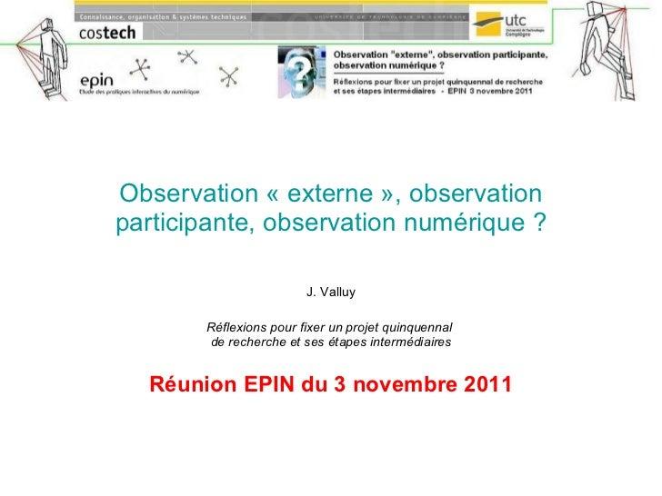 Observation «externe», observation participante, observation numérique ? J. Valluy Réflexions pour fixer un projet quinq...