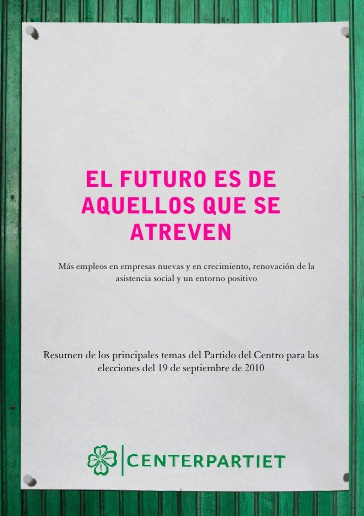 EL FUTURO ES DE         AQUELLOS QUE SE             ATREVEN    Más empleos en empresas nuevas y en crecimiento, renovación...