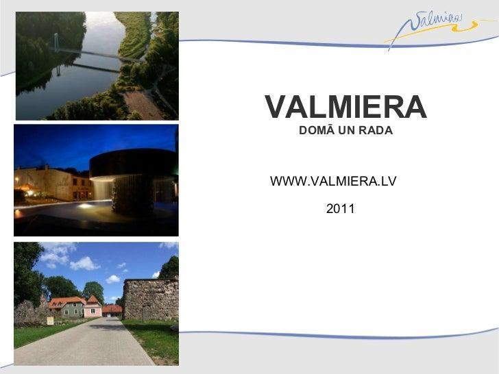 VALMIERA DOMĀ UN RADA WWW.VALMIERA.LV  2011