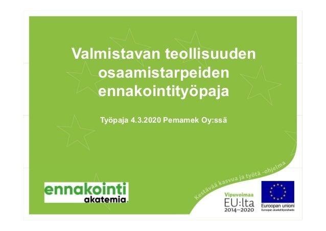 Valmistavan teollisuuden osaamistarpeiden ennakointityöpaja Työpaja 4.3.2020 Pemamek Oy:ssä