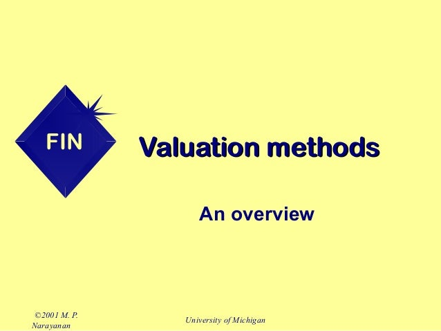 FIN  Valuation methods An overview  ©2001 M. P. Narayanan  University of Michigan