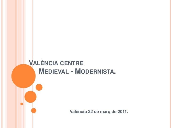 València centre      Medieval - Modernista.<br />València 22 de març de 2011.<br />
